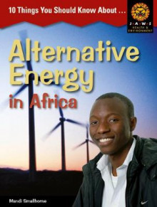10 Things You Should Know About ,... Alternative Energy in Africa av Mandi Smallhorne (Heftet)