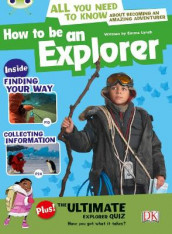 Bug Club Independent Non Fiction Year 4 Grey A How to Be an Explorer av Emma Lynch (Heftet)