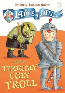 Sir Lance-a-Little and the Terribly Ugly Troll av Rose Impey (Innbundet)