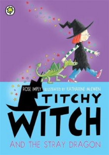 Titchy Witch and the Stray Dragon av Rose Impey (Heftet)