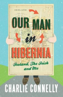 Our Man in Hibernia av Charlie Connelly (Heftet)