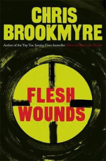 Flesh Wounds av Christopher Brookmyre (Innbundet)
