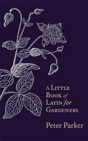 A Little Book of Latin for Gardeners av Peter Parker (Innbundet)