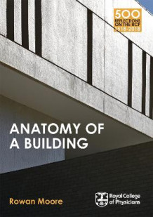 Anatomy of a Building av Rowan Moore (Heftet)
