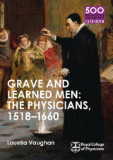 Omslag - Grave and Learned Men: the Physicians, 1518-1660: Book 6