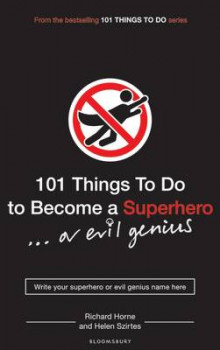 101 Things to Do to Become a Superhero (or Evil Genius) av Helen Szirtes og Richard Horne (Heftet)