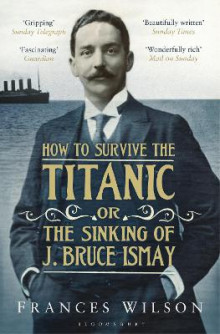 How to Survive the Titanic or the Sinking of J. Bruce Ismay av Frances Wilson (Heftet)