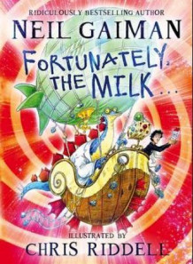 Fortunately, the milk av Neil Gaiman (Innbundet)
