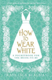 How to Wear White av Francesca Beauman (Heftet)
