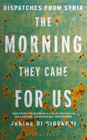Morning they came for us - dispatches from syria av Janine Di Giovanni (Heftet)