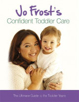 Omslag - Jo Frost's Confident Toddler Care