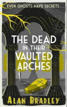 The dead in their vaulted arches av Alan Bradley (Heftet)