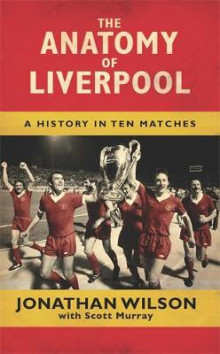 The Anatomy of Liverpool av Jonathan Wilson og Scott Murray (Innbundet)