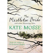 The Mistletoe Bride and Other Haunting Tales av Kate Mosse (Heftet)