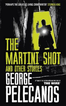 The Martini Shot and Other Stories av George Pelecanos (Heftet)