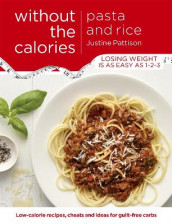 Pasta and Rice Without the Calories av Justine Pattison (Heftet)