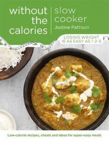 Slow Cooker Without the Calories av Justine Pattison (Heftet)
