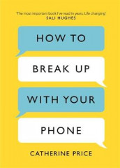 How to Break Up With Your Phone av Catherine Price (Innbundet)