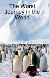 The Worst Journey in the World av Apsley Cherry-Garrard (Innbundet)
