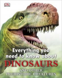 Everything You Need to Know about Dinosaurs av DK (Innbundet)