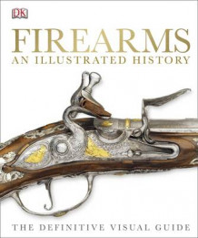 Firearms the Illustrated History av DK (Innbundet)