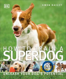 How To Train A Superdog av Gwen Bailey (Heftet)