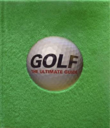 Golf The Ultimate Guide (Innbundet)