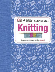 A Little Course in Knitting av DK (Innbundet)