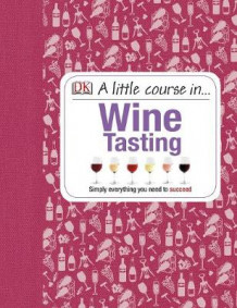 A Little Course in Wine Tasting av DK (Innbundet)