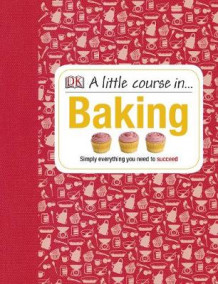 A Little Course in Baking av DK (Innbundet)
