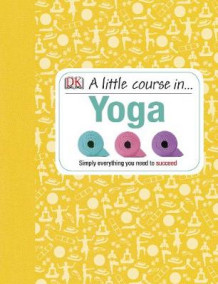 A Little Course in Yoga av DK (Innbundet)