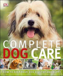 Complete Dog Care (Heftet)