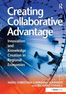 Creating Collaborative Advantage av Professor Hans Christian Garmann Johnsen og Professor Richard Ennals (Innbundet)