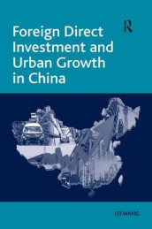 Foreign Direct Investment and Urban Growth in China av Lei Wang (Innbundet)