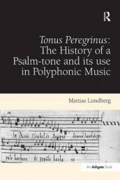 Tonus Peregrinus: The History of a Psalm-tone and its use in Polyphonic Music av Mattias Lundberg (Innbundet)