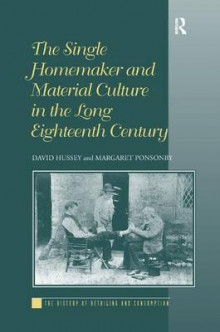 The Single Homemaker and Material Culture in the Long Eighteenth Century av David Hussey og Margaret Ponsonby (Innbundet)