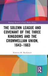 Omslag - The Solemn League and Covenant of the Three Kingdoms and the Cromwellian Union, 1643-1663