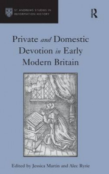 Private and Domestic Devotion in Early Modern Britain av Alec Ryrie (Innbundet)