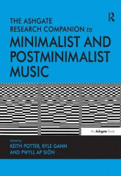 The Ashgate Research Companion to Minimalist and Postminimalist Music av Kyle Gann og Keith Potter (Innbundet)