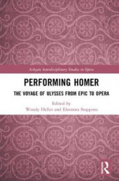 Performing Homer: The Voyage of Ulysses from Epic to Opera (Innbundet)