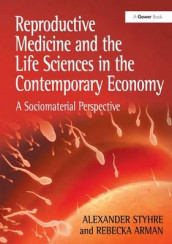 Reproductive Medicine and the Life Sciences in the Contemporary Economy av Alexander Styhre (Innbundet)