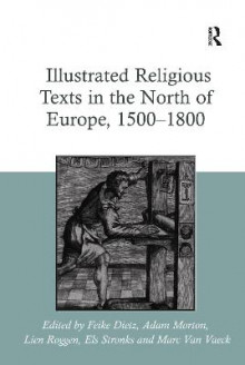 Illustrated Religious Texts in the North of Europe, 1500-1800 av Feike Dietz, Adam Morton og Lien Roggen (Innbundet)