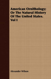 American Ornithology; Or the Natural History of the United States. Vol I av Alexander Wilson (Heftet)