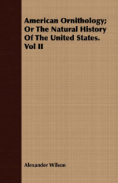 American Ornithology; Or the Natural History of the United States. Vol II av Alexander Wilson (Heftet)