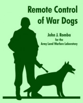 Remote Control of War Dogs av Army Land Warfare Laboratory og John J Romba (Heftet)