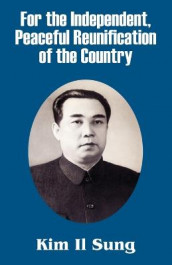 For the Independent, Peaceful Reunification of the Country av Kim Il Sung (Heftet)