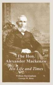 The Hon. Alexander Mackenzie av William Buckingham og George W Ross (Heftet)