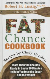 The Fat Chance Cookbook av Cindy Gershen og Robert H Lustig (Innbundet)