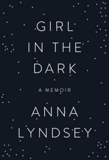 Girl in the Dark av Anna Lyndsey (Innbundet)