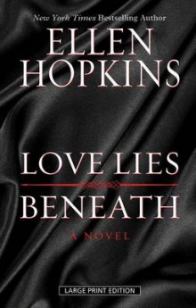 Love Lies Beneath av Ellen Hopkins (Innbundet)